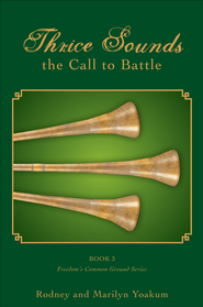 Thrice Sounds the Call to Battle: Book Three: Freedom's Common Ground Series - eBook  -     By: Rodney Yoakum, Marilyn Yoakum