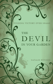 The Devil in Your Garden: Finding Victory over Shame - eBook  -     By: Natalie Witcher