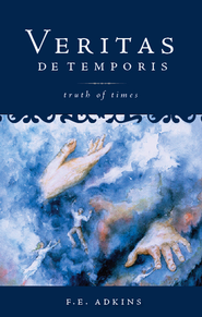 VERITAS DE TEMPORIS - eBook  -     By: F.E. Adkins