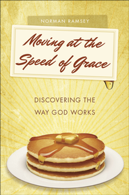 Moving at the Speed of Grace: Discovering the Way God Works - eBook  -     By: Norman Ramsey
