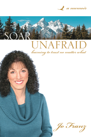 Soar Unafraid: Learning To Trust No Matter What - eBook  -     By: Jo Franz