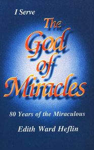 God of Miracles: 80 Years of the Miraculous  -     By: Edith Heflin