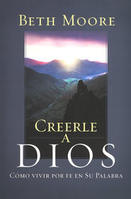 Creerle a Dios  (Believing God)  -     By: Beth Moore