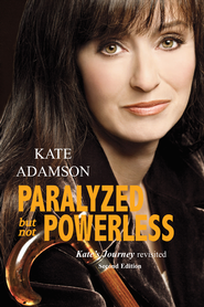 Paralyzed But Not Powerless: Kate's Journey Revisited - eBook  -     By: Kate Adamson