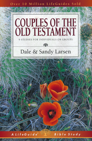 Couples of the Old Testament, LifeGuide Topical Bible Studies  -     By: Dale Larsen, Sandy Larsen