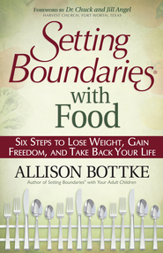 Setting Boundaries with Food: Six Steps to Lose Weight, Gain Freedom, and Take Back Your Life - eBook  -     By: Allison Bottke