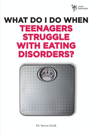 What Do I Do When Teenagers Struggle with Eating Disorders? - eBook  -     By: Dr. Steven Gerali