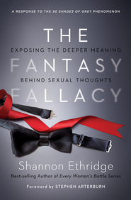 The Fantasy Fallacy: Exposing the Deeper Meaning Behind Sexual Thoughts - eBook  -     By: Shannon Ethridge