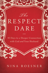 The Respect Dare: 40 Days to a Deeper Connection with God and Your Husband - eBook  -     By: Nina Roesner