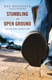 Stumbling on Open Ground: A Journey with God to the Edge and Back - eBook  -     By: Ken Mansfield
