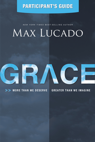 Grace Participant's Guide: More Than We Deserve, Greater Than We Imagine - eBook  -     By: Max Lucado