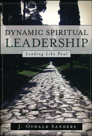 Dynamic Spiritual Leadership: Leading Like Paul   -     By: J. Oswald Sanders