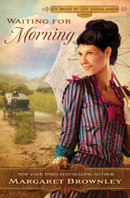 Waiting for Morning, Brides of Last Chance Ranch Series #2 -ebook   -     By: Margaret Brownley
