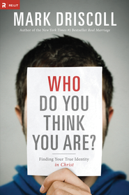 Who Do You Think You Are?: Finding Your True Identity in Christ - eBook  -     By: Mark Driscoll