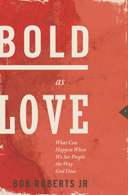 Bold as Love: What Can Happen When We See People the Way God Does - eBook  -     By: Bob Roberts Jr.