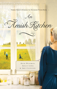 An Amish Kitchen - eBook  -     By: Beth Wiseman, Kelly Long, Amy Clipston