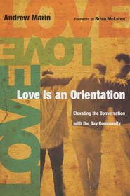 Love Is an Orientation: Elevating the Conversation with the Gay Community - eBook  -     By: Andrew Marin, Brian D. McLaren