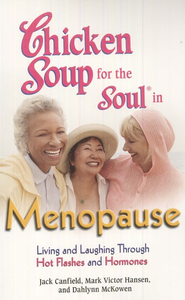 Chicken Soup for Soul in Menopause  -              By: Jack Canfield, Mark Victor Hansen, Dahlynn McKowen