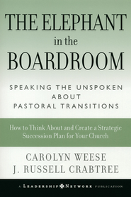 The Elephant in the Boardroom: Speaking the Unspoken about Pastoral Transitions - eBook  -     By: Carolyn Weese, J. Russell Crabtree