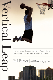 Vertical Leap: How Jesus found New York City Basketball Legend Bill Rieser / New edition - eBook  -     By: Bill Rieser