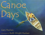 Canoe Days - eBook  -     By: Gary Paulsen     Illustrated By: Ruth Wright Paulsen