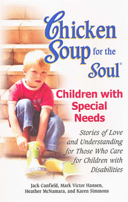 Chicken Soup for the Soul, Raising a Child With Special Needs  -              By: Jack Canfield, Mark Vincent Hansen, Karen Simmons