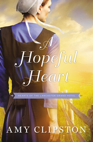 A Hopeful Heart, Hearts of the Lancaster Grand Hotel Series #2  -eBook  -     By: Amy Clipston