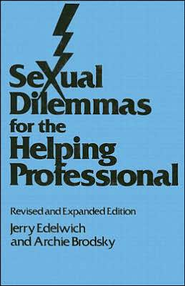 Sexual Dilemmas for the Helping Professional (Revised & Expanded)  -     By: Jerry Edelwich