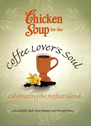 Chicken Soup for the Coffee Lover's Soul  -     By: Jack Canfield, Mark Vincent Hansen, Patricia Lorenz