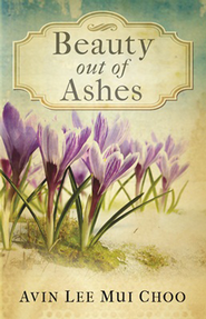 Beauty Out of Ashes - eBook  -     By: Avin Lee Mui Choo