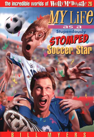 My Life as a Stupendously Stomped Soccer Star: The Incredible  Worlds of Wally McDoogle #26  -     By: Bill Myers