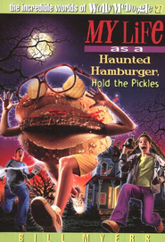 My Life as a Haunted Hamburger, Hold the Pickles: The Incredible  Worlds of Wally McDoogle #27  -     By: Bill Myers