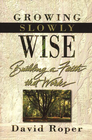 Growing Slowly Wise: Building A Faith That Works   -     By: David Roper
