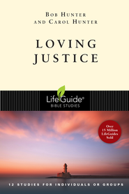 Loving Justice, LifeGuide Topical Bible Studies  -              By: Bob Hunter, Carol Hunter