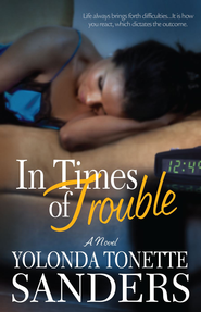 In Times of Trouble: A Novel - eBook  -     By: Yolonda Tonette Sanders