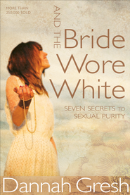 And the Bride Wore White SAMPLER: Seven Secrets to Sexual Purity / New edition - eBook  -     By: Dannah Gresh