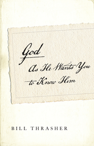 God as He Wants You to Know Him SAMPLER / New edition - eBook  -     By: Bill Thrasher