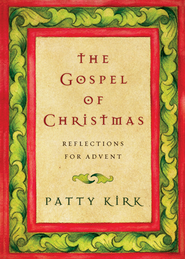 The Gospel of Christmas: Reflections for Advent - eBook  -     By: Patty Kirk