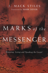 Marks of the Messenger: Knowing, Living and Speaking the Gospel - eBook  -     By: J. Mack Stiles
