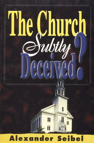 The Church Subtly Deceived   -     By: Alexander Seibel