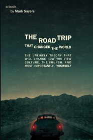 The Road Trip that Changed the World SAMPLER: The Unlikely Theory that will Change How You View Culture, the Church, and, Most Importantly, Yourself / New edition - eBook  -     By: Mark Sayers