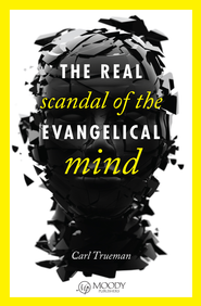 The Real Scandal of the Evangelical Mind SAMPLER / New edition - eBook  -     By: Carl Trueman