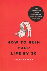 How to Ruin Your Life By 30 SAMPLER: Nine Surprisingly Everyday Mistakes You Might Be Making Right Now / New edition - eBook  -     By: Steve Farrar