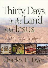 Thirty Days in the Land with Jesus SAMPLER: A Holy Land Devotional / New edition - eBook  -     By: Charles H. Dyer