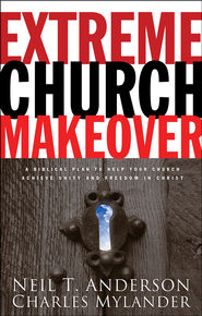 Extreme Church Makeover: A Biblical Plan to Help Your Church Achieve Unity and Freedom in Christ, Intl Ed.  -     By: Neil T. Anderson & Charles Mylander