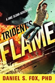 Trident's Flame: A Jake Sloan Adventure - eBook  -     By: Daniel S. Fox Ph.D.
