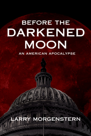 Before the Darkened Moon: An American Apocalypse - eBook  -     By: Larry Morgenstern