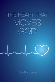 The Heart that Moves God - eBook  -     By: Shelley Dawn