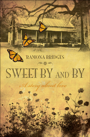 Sweet By and By: A Story About Love - eBook  -     By: Ramona Bridges