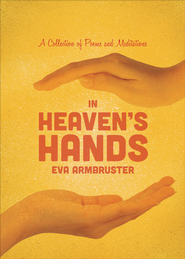 In Heaven's Hands: A Collection of Poems and Meditations - eBook  -     By: Eva Armbruster